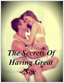The Secrets Of Having Great Sex - let's learn a little about how you can satisfy a woman and control the premature ejaculation, and make this ride a lot more romantic love to save your marriage.