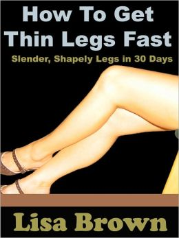 How To Get Thin Legs Fast: Slender Shapely Legs In 30 Days