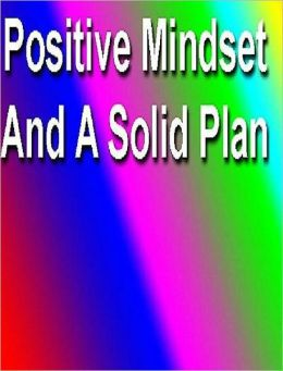 "eBook about Positive Mindset and A Solid Plan - ""Hοw Tο Develop A Positive Mindset And A Solid Plаn!"""