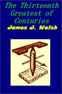The Thirteenth Greatest of Centuries by James Walsh [Illustrated]