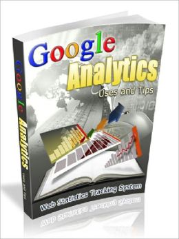Google Analytics Uses and Tips - Web Statistics Tracking System