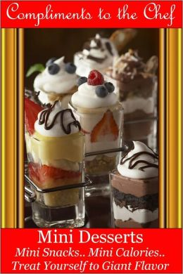 Mini Desserts - Mini Snacks - Mini Calories - Treat Yourself to Giant Flavor