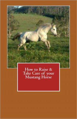 How to Raise & Take Care of your Mustang Horse