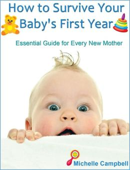 How to Survive Your Baby's First Year: Essential Guide for Every New Mother