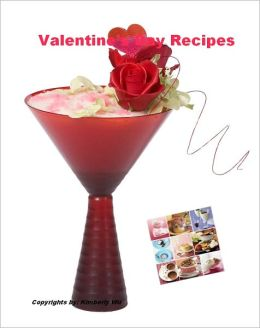"""Valentine's Day Recipes – """"259 Pages of Sweetheart Inspired Menus Meal, Including Valentine's Day Appetizers, Sides, Dinners, And More Valentine's Day Ideas"""""""