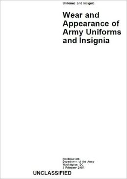 Army Regulation AR 670-1 Wear and Appearance of Army Uniforms and Insignia February 2005
