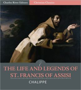 The Life and Legends of Saint Francis of Assisi (Illustrated)