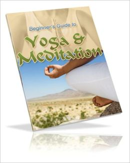 Relieve Pain & Bring Inner Peace - The Beginner's Guide To Yoga And Meditation