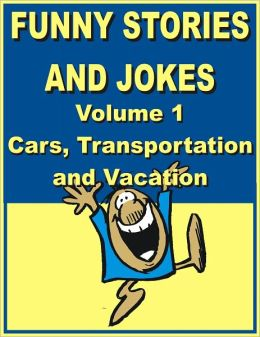 Funny stories and jokes - Volume 1 - Cars, Transportation and Vacation