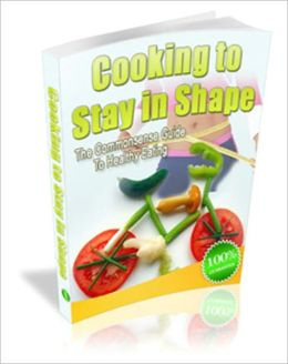 Cooking To Stay In Shape - The Common Sense Guide To Healthy Eating