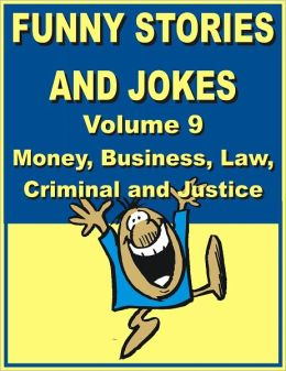 Funny stories and jokes - Volume 9 - Money, Business, Law, Criminal and Justice