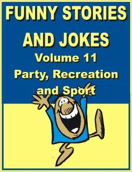 Funny stories and jokes - Volume 11 - Party, Recreation and Sport
