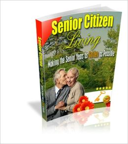 Senior Citizen Living - Making The Senior Years As Golden As Possible