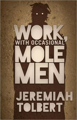 Work, With Occasional Molemen