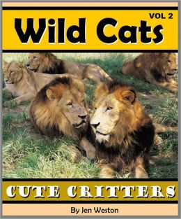Wild Cats - Volume 2 (A Photo Collection of Adorable Wild Cats including Tigers, Lions, Cheetahs and More!)