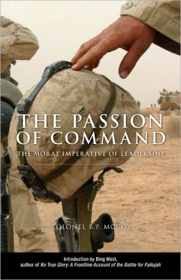 Passion of Command The Moral Imperative of Leadership