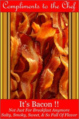 It's Bacon !! - Not Just For Breakfast Anymore - Salty, Smoky, Sweet, & So Full Of Flavor
