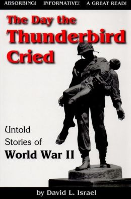The Day the Thunderbird Cried: Untold Stories of World War II