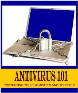Antivirus 101: Protecting your Computer and Yourself