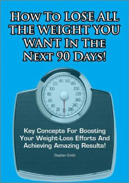 How To Lose All The Weight You Want In The Next 90 Days!