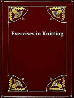 Exercises in Knitting [Illustrated]