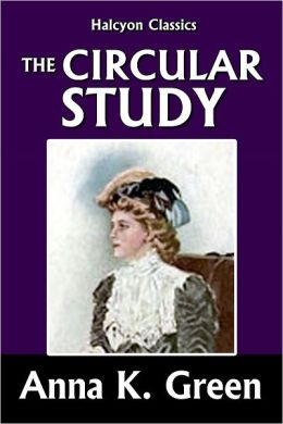 The Circular Study by Anna Katharine Green [Amelia Butterworth Mysteries #3]