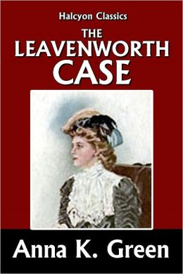 The Leavenworth Case by Anna Katharine Green [Detective Gryce Mysteries #1]