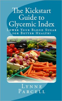 The Kickstart Guide to Glycemic Index: Lower Your Blood Sugar for Better Health!