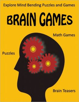 Brain Games - Puzzles, Math Games, and Brain Teasers - Explore Mind Bending Puzzles and Games for the Whole Family (Brain Teasers)