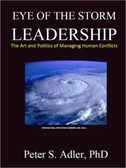 Eye of the Storm Leadership: The Art and Politics of Managing Human Conflicts