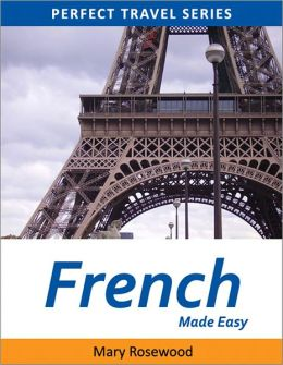 French Made Easy: Learn to Speak and Understand French Phrases Fast and Easy (with Active Table of Contents)(Perfect Travel Series)