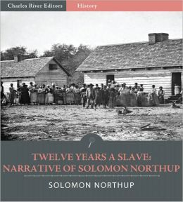 Twelve Years a Slave: Narrative of Solomon Northup (Illustrated)
