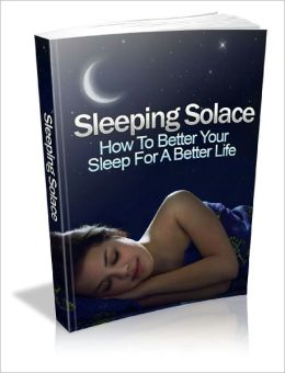 Sleeping Solace How To Better Your Sleep For A Better Life!