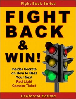 Fight Back & Win! - How to Beat Your RED LIGHT CAMERA TICKET Even If You Donít Know the Law
