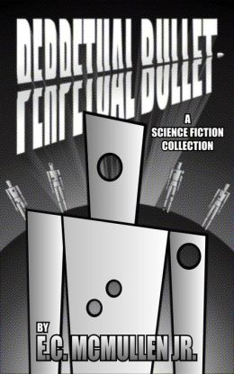 PERPETUAL BULLET: A Science Fiction Collection