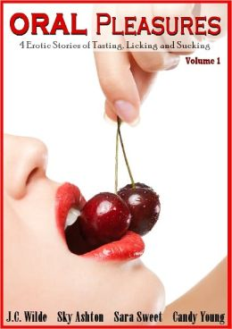 Oral Pleasures: 4 Sensual Stories of Sucking, Tasting and Licking (Volume 1)