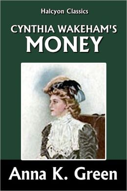 Cynthia Wakeham's Money by Anna Katharine Green