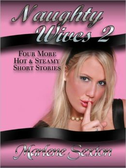 Naughty Wives 2 - Four More Hot & Steamy Short Stories