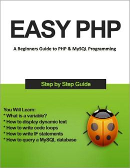 Easy PHP - A Beginners Guide to PHP & MySQL Programming in Easy Steps (with Active Table of Contents) [Illustrated]