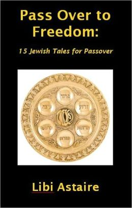 Pass Over to Freedom: 15 Jewish Tales for Passover