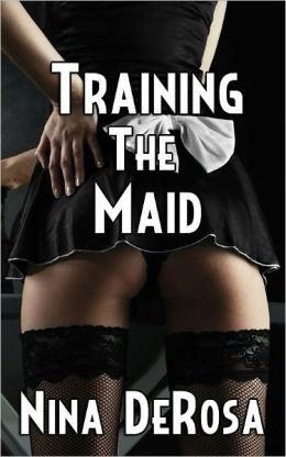 Training the Maid (Submissive Maid Bondage Erotica, Spanking, Domination, Alpha Male)