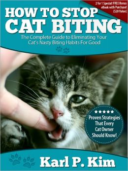 How to Stop Cat Biting: The Complete Guide To Eliminating Your Cat's Nasty Biting Habits For Good Karl Kim