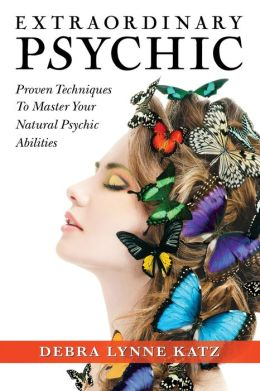 Extraordinary Psychic: Proven Techniques to Master Your Natural Abiltiies