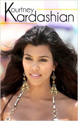 Kourtney Kardashian - The Biography… Rise to Fame and Fortune