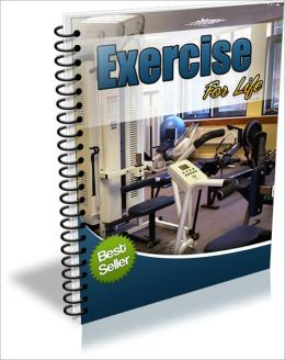 Exercise For Life - The Easy Way To Make Exercise A Permanent Part Of Your Life