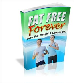 Fat Free Forever - Lose The Weight And Keep It Off