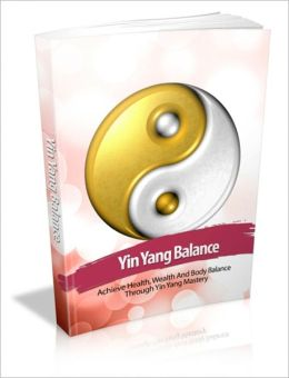 Physical, Emotional & Mental Healing - Yin Yang Balance - Achieve Health, Wealth And Body Balance Through Yin Yang Mastery