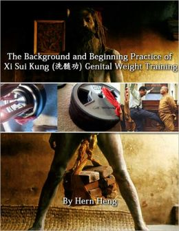 The Background and Beginning Practice of Xi Sui Kung Genital Weight Training