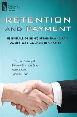 Retention and Payment: Essentials of Being Retained and Paid as Debtor's Counsel in Chapter 11