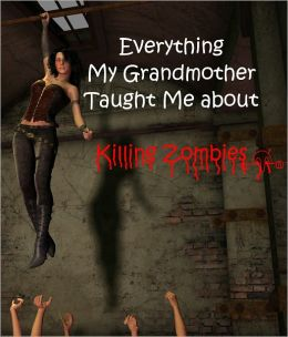 Everything My Grandmother Taught Me about Killing Zombies